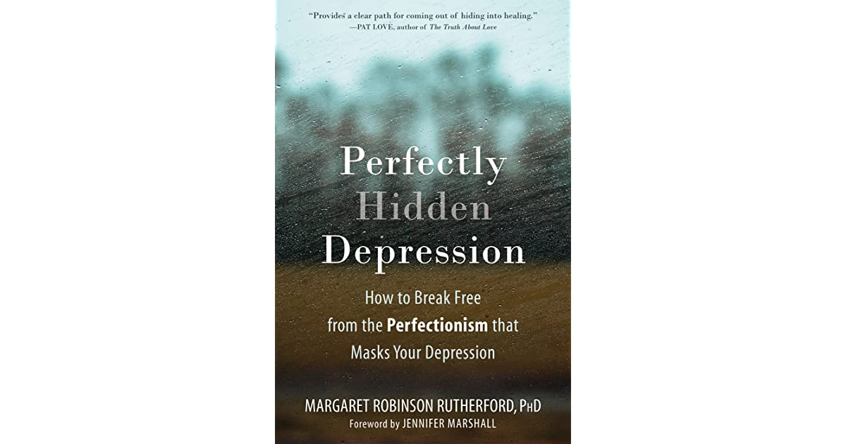Perfectly Hidden Depression: How to Break Free from the ...