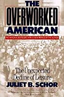 Overworked American: The Unexpected Decline of Leisure