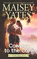 Cowboy to the Core (Gold Valley, #6)