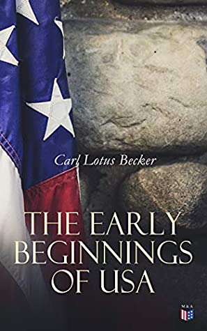 The Early Beginnings of USA by Carl Lotus Becker