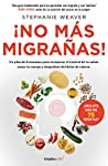 ¡No más migrañas! (Colección Vital): Un plan de 8 semanas para recuperar el control de tu salud, sanar tu cuerpo y de