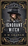 An Ignorant Witch (Witch Kin Chronicles, #1)