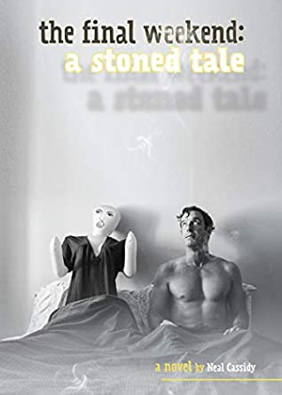 The Final Weekend: A Stoned Tale