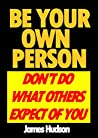 Be Your Own Person: Don't Do What Others Expect Of You