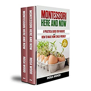 Montessori Here and Now: 2 books in 1 - A practical guide for parents about a modern approach for toddlers - How to make home child-friendly - Alternative education at home for child and kids