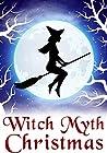 Witch Myth Christmas (A Witch Myth Cozy Mystery Book 3)