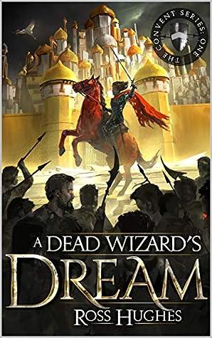 A Dead Wizard's Dream: An Epic Fantasy Novel (Convent, #1)