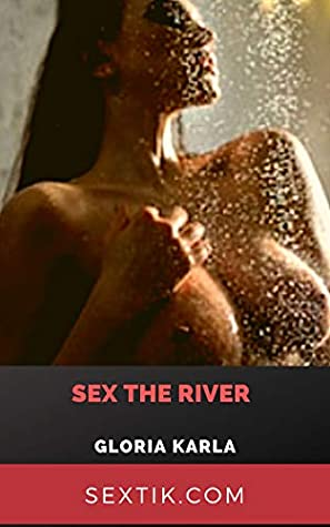 Sex The River By Gloria Karla