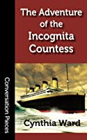 The Adventure of the Incognita Countess (Conversation Pieces) (Volume 53)