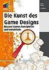 Die Kunst des Game Designs: Bessere Games konzipieren und entwickeln