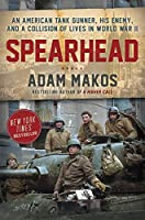 Spearhead: An American Tank Gunner, a German Tank Gunner, and the World War II Encounter That Linked Them Forever