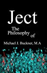 Ject: The Philosophy of Michael J. Buckner M.A.