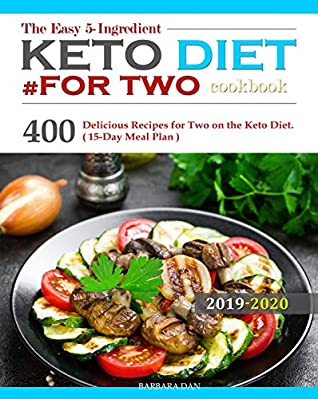 The Easy 5-Ingredient Keto Diet #for two cookbook: 400 Delicious Recipes for Two on the Keto Diet.( 15-Day Meal Plan )
