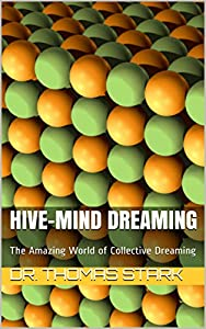 Hive-Mind Dreaming: The Amazing World of Collective Dreaming (The Truth Series Book 15)