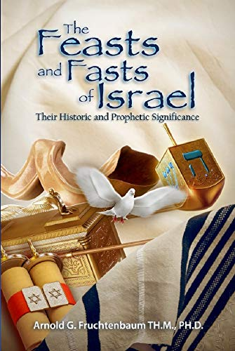 The Feasts and Fasts of Israel: Their Historic and Prophetic ...