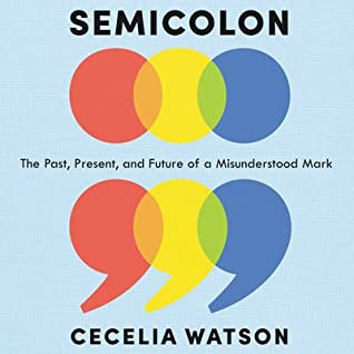 Semicolon: The Past, Present, and Future of a Misunderstood Mark