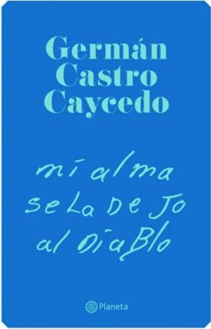 Mi Alma Se La Dejo Al Diablo by Germán Castro Caycedo
