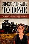 RIDING THE RAILS TO HOME : A Newsie Rides the Orphan Train