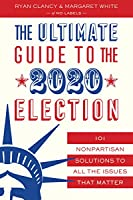 The Ultimate Guide to the 2020 Election: 101 Nonpartisan Solutions to All the Issues that Matter