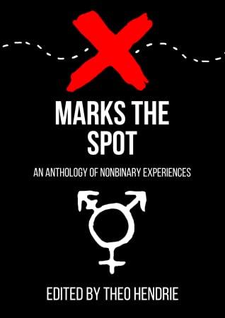 X Marks The Spot - A Nonbinary Anthology