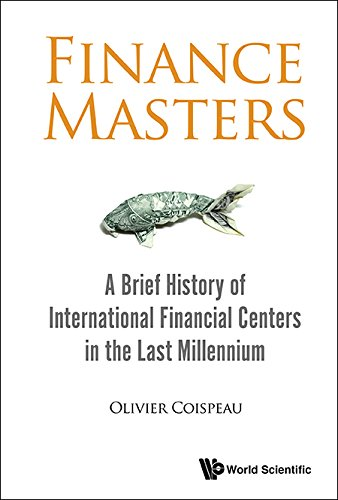 Finance Masters:A Brief History of International Financial Centers in the Last Millennium Olivier Coispeau