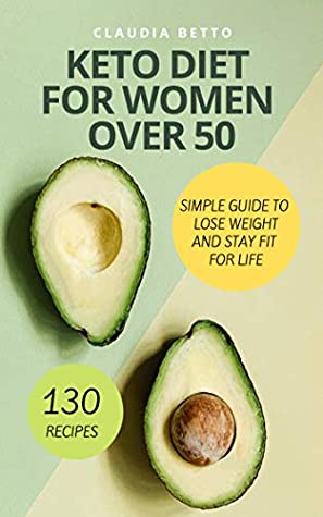 Keto Diet For Women Over 50 Simple Guide To Lose Weight And Stay Fit For Life 21 Day Meal Plan Included By Claudia Betto