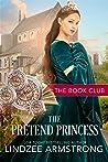 The Pretend Princess: A Lindzee's Royal Secrets Romance (Book Club #15)
