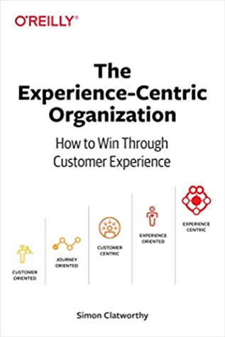 The Experience-Centric Organization by Simon David Clatworthy