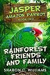 Rainforest Friends And Family (Jasper - Amazon Parrot Book 2)