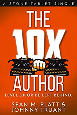 The 10X Author: Level Up or Be Left Behind (Stone Tablet Singles Book 2)