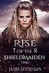 Rise Of The Shieldmaiden (The Shieldmaiden's Tale, #1)