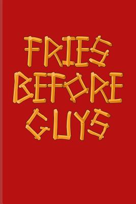 Fries Before Guys Funny Food Quotes Journal For Burger