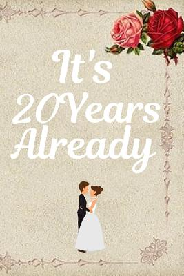 It S 20 Years Already Wedding Anniversary Journal Great As Anniversary Gift Compile All Memories From All