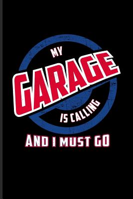 My Garage Is Calling And I Must Go Funny Car Quotes Journal