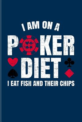 I\'m On A Poker Diet I Eat Fish And Their Chips: Funny Poker ...