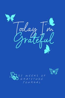 today i m grateful weeks of gratitude journal daily notebook