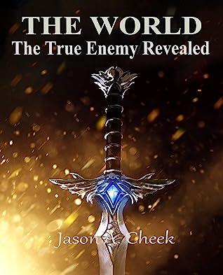 The World, Book 5 - The True Enemy Revealed - Jason Cheek