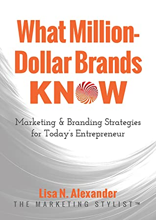 What Million-Dollar Brands Know by Lisa N. Alexander