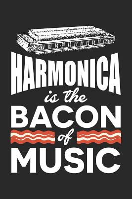 Harmonica is the Bacon Of Music: Orchestra Musician Dot Grid Journal, Diary, Notebook 6 x 9 inches with 120 Pages