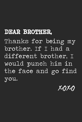 Dear Brother Thanks For Being My Brother Funny Birthday Brother Dot Bullet Notebook Journal Gag Gift