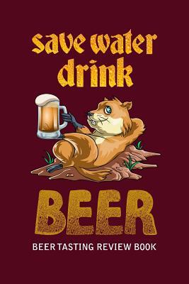Beer Tasting Review Book: Save Water Drink Beer