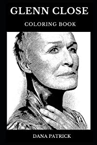 Glenn Close Coloring Book: Legendary Multiple Tony Award Winner and Famous Academy Award Nominee, Iconic Actress and Hollywood Star Inspired Adult Coloring Book