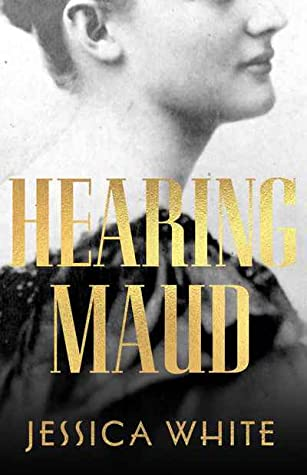 Hearing Maud by Jessica White