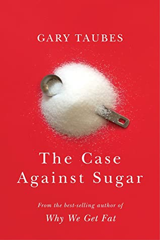 The Case Against Sugar by Gary Taubes