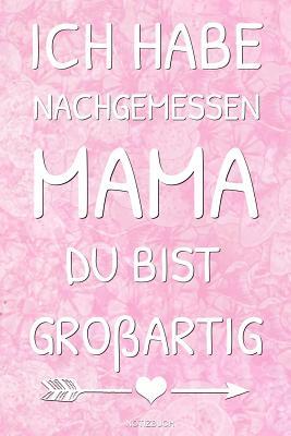 Ich Habe Nachgemessen Mama Du Bist Gro Artig Lustiges