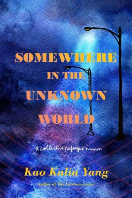 Somewhere in the Unknown World: A Collective Refugee Memoir