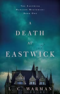 A Death at Eastwick (The Eastwick Mansion Mysteries, #1)