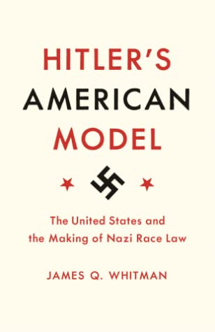 Hitler's American Model: The United States and the Making of Nazi Race Law
