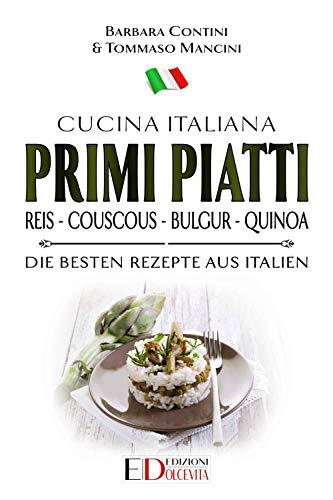 Primi Piatti: Reis - Couscous - Bulgur - Quinoa: Die besten ...