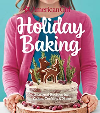 American Girl Holiday Baking: Seasonal Recipes for Cakes, Cookies  More